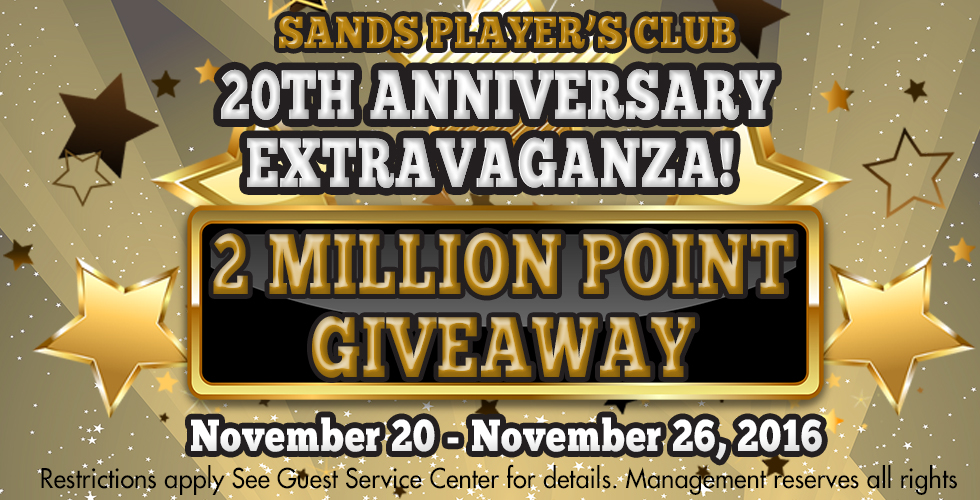 Sands Player's Club 20th Anniversary Extravaganza! 2MILLION Point Giveaway