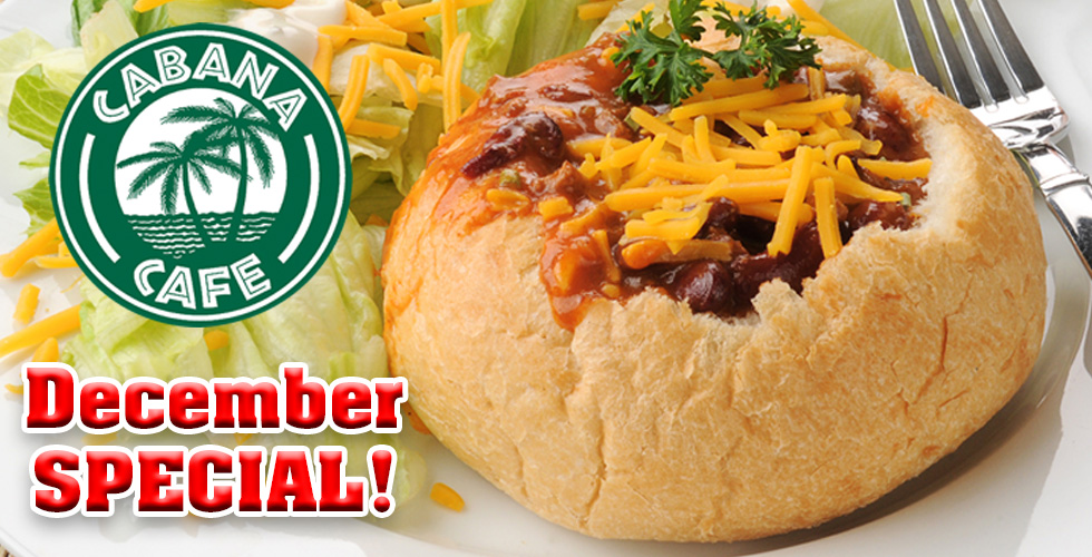 Cabana December Special- Chili in a Bread Bowl only $6.25