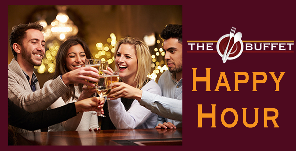 Happy Hour at the Buffet Every Friday & Saturday from 4pm to 5:30pm
