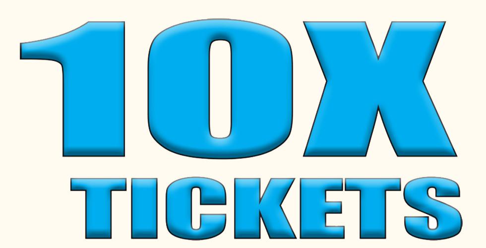 10X Tickets